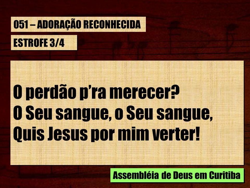 O Seu sangue, o Seu sangue, Quis Jesus por mim verter!