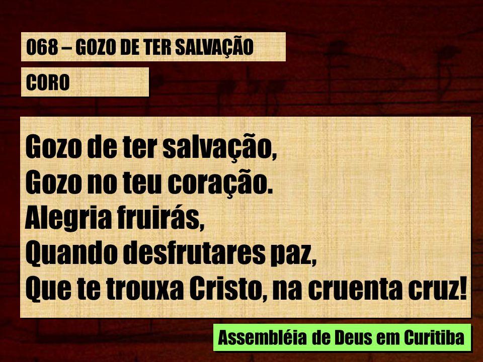 Quando desfrutares paz, Que te trouxa Cristo, na cruenta cruz!