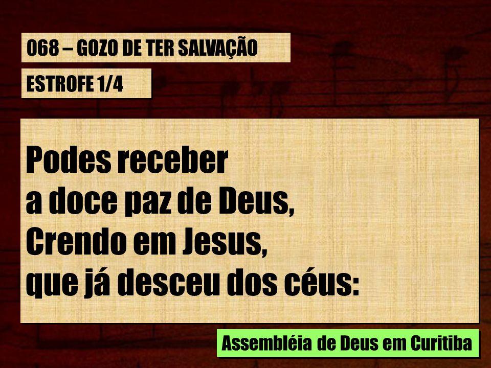 Podes receber a doce paz de Deus, Crendo em Jesus,