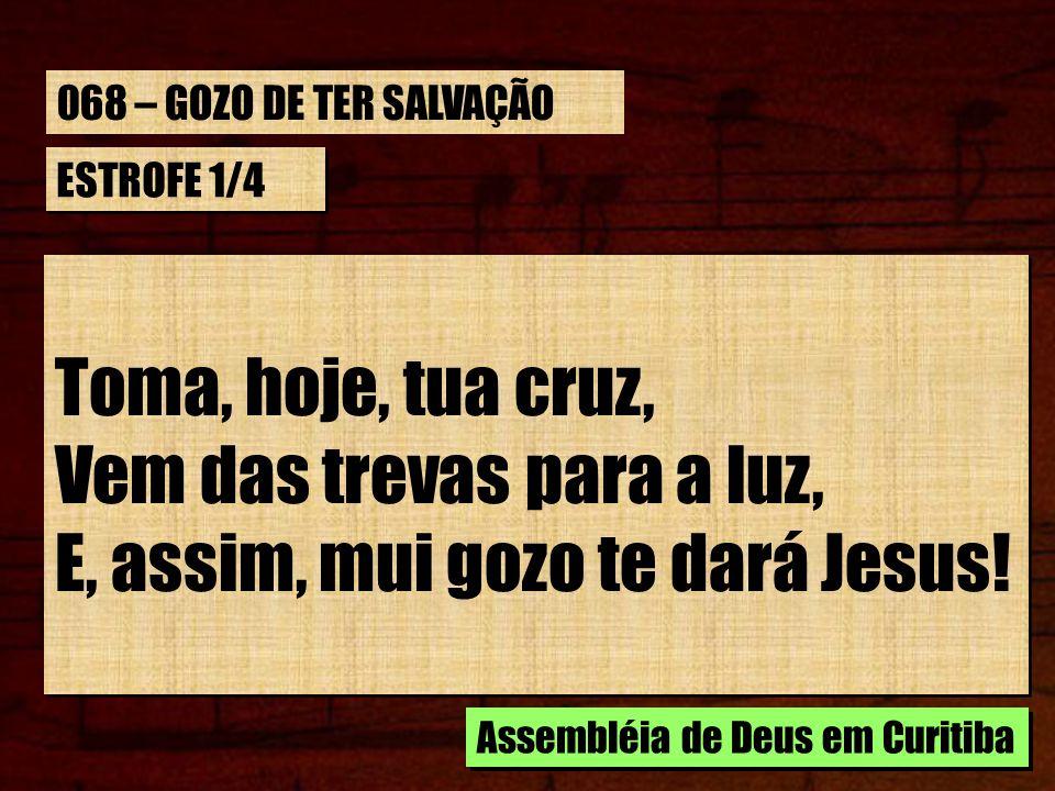 Vem das trevas para a luz, E, assim, mui gozo te dará Jesus!