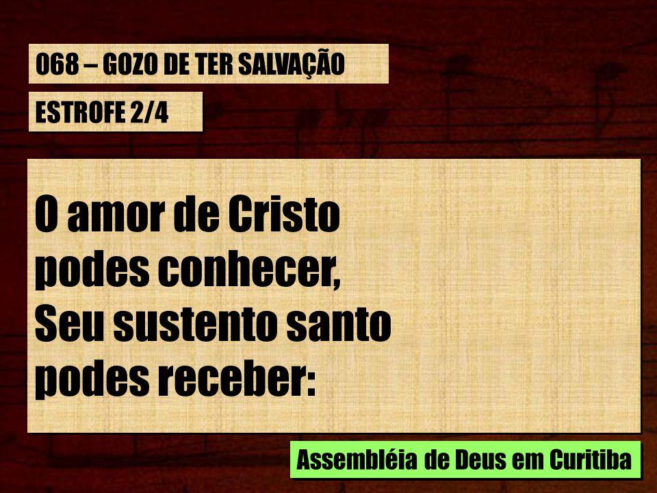 O amor de Cristo podes conhecer, Seu sustento santo podes receber: