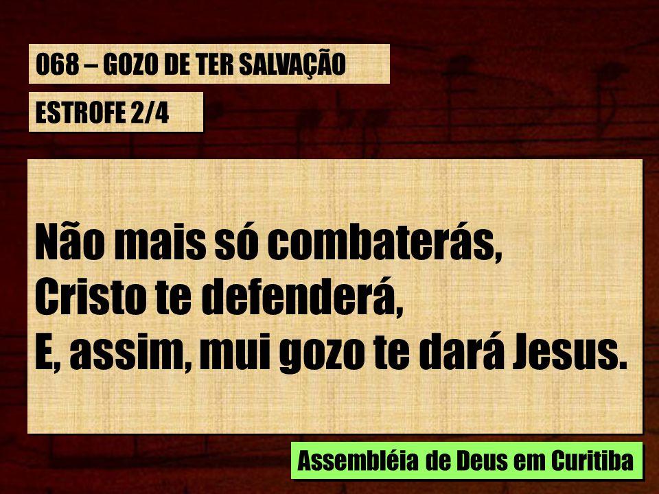 E, assim, mui gozo te dará Jesus.