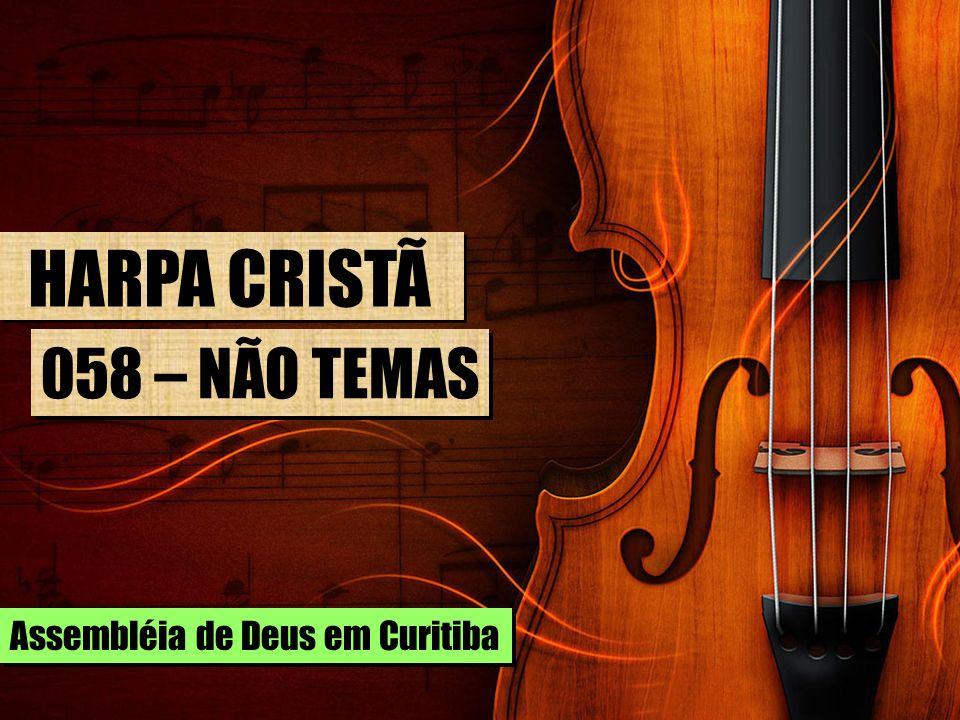 HARPA CRISTÃ 058 – NÃO TEMAS Assembléia de Deus em Curitiba