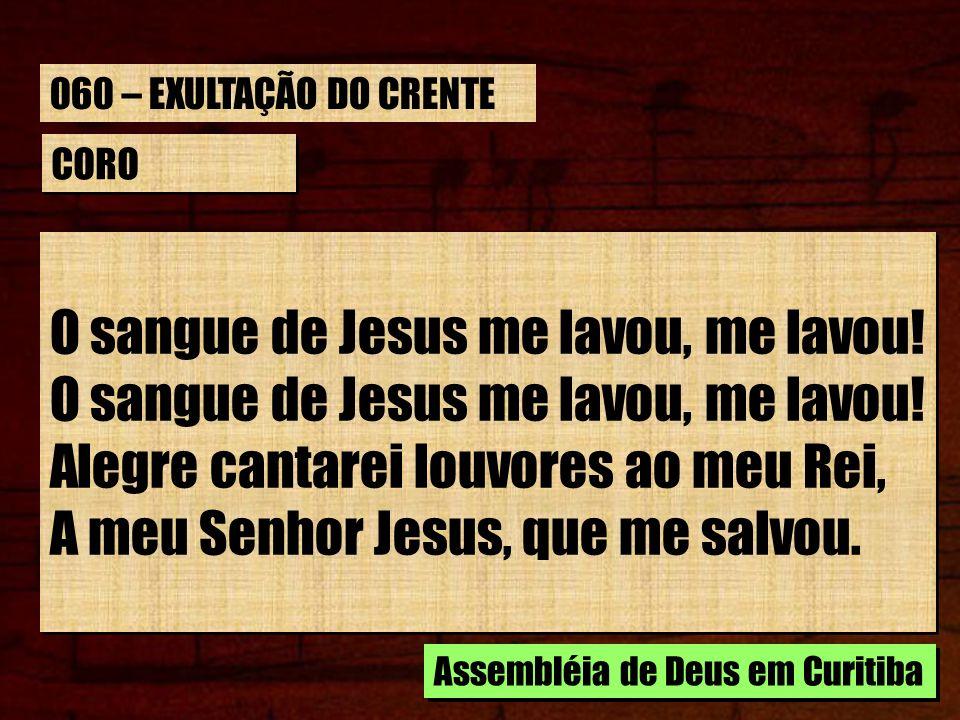 O sangue de Jesus me lavou, me lavou!