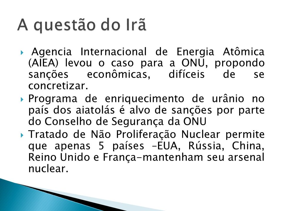 A questão do IrãAgencia Internacional de Energia Atômica (AIEA) levou o caso para a ONU, propondo sanções econômicas, difíceis de se concretizar.