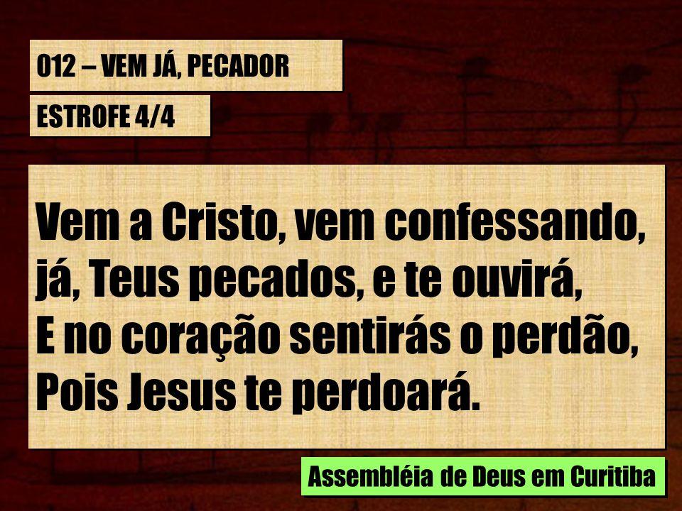 Vem a Cristo, vem confessando, já, Teus pecados, e te ouvirá,