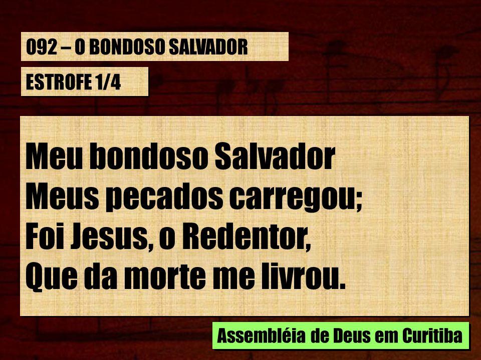 Meus pecados carregou; Foi Jesus, o Redentor, Que da morte me livrou.