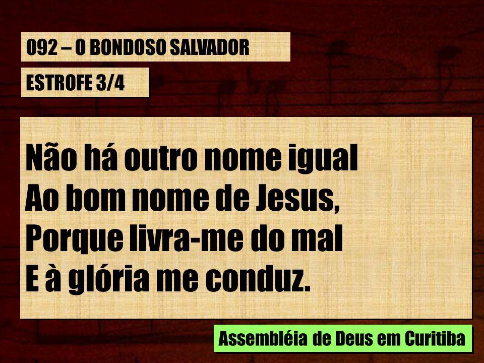 Não há outro nome igual Ao bom nome de Jesus, Porque livra-me do mal