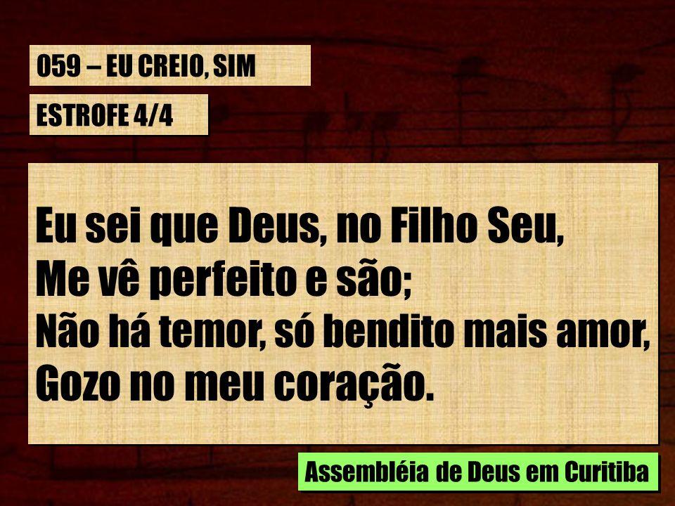 Eu sei que Deus, no Filho Seu, Me vê perfeito e são;