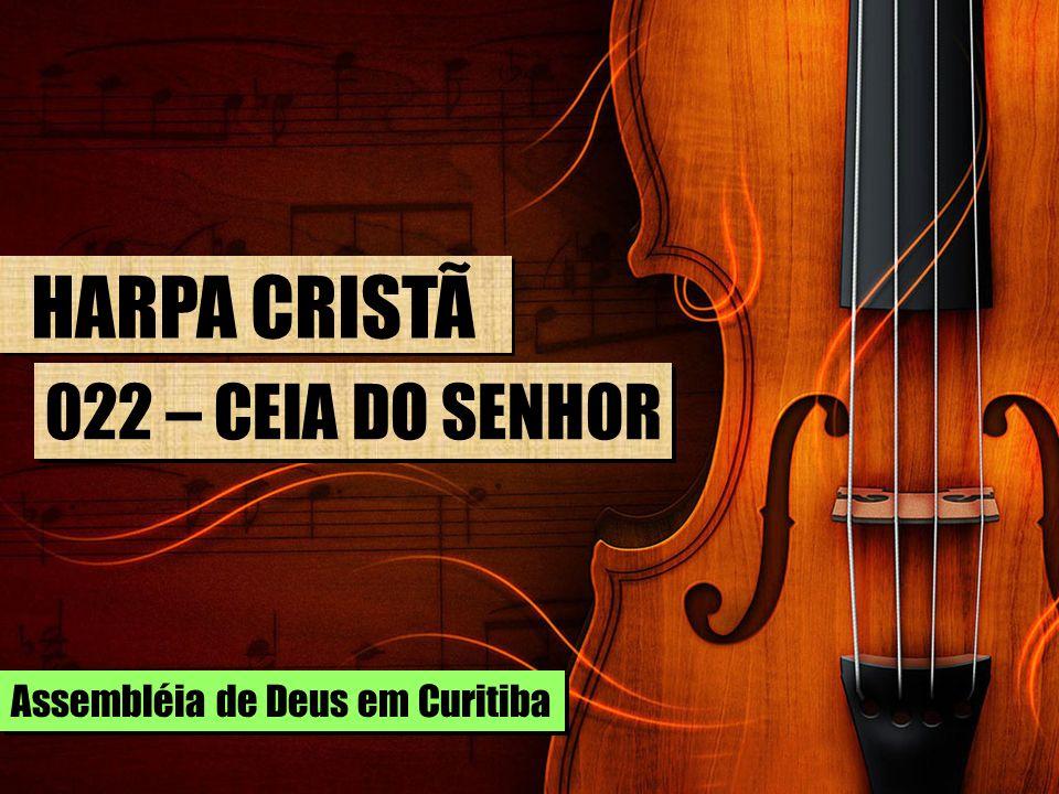 HARPA CRISTÃ 022 – CEIA DO SENHOR Assembléia de Deus em Curitiba