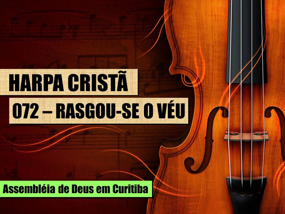 HARPA CRISTÃ 072 – RASGOU-SE O VÉU Assembléia de Deus em Curitiba
