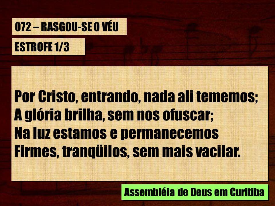 Por Cristo, entrando, nada ali tememos;
