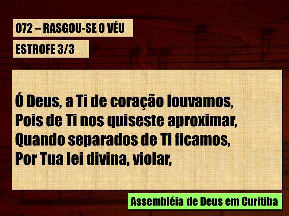 Ó Deus, a Ti de coração louvamos, Pois de Ti nos quiseste aproximar,