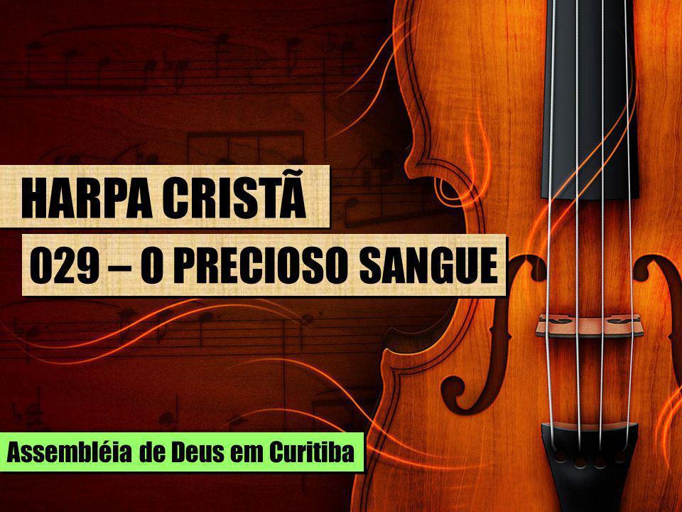 HARPA CRISTÃ 029 – O PRECIOSO SANGUE Assembléia de Deus em Curitiba