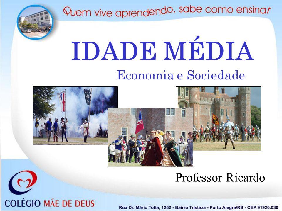 IDADE MÉDIA Economia e Sociedade Professor Ricardo