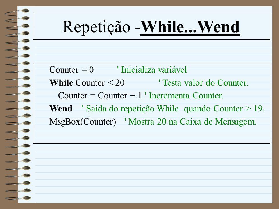 Repetição -While...Wend Counter = 0 Inicializa variável