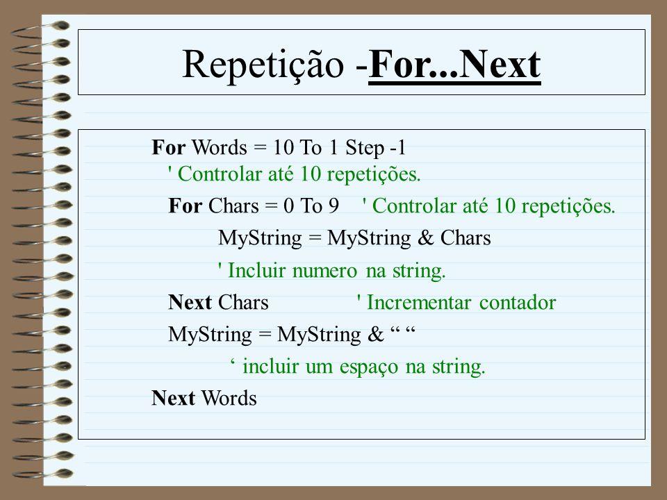 Repetição -For...NextFor Words = 10 To 1 Step -1 Controlar até 10 repetições.
