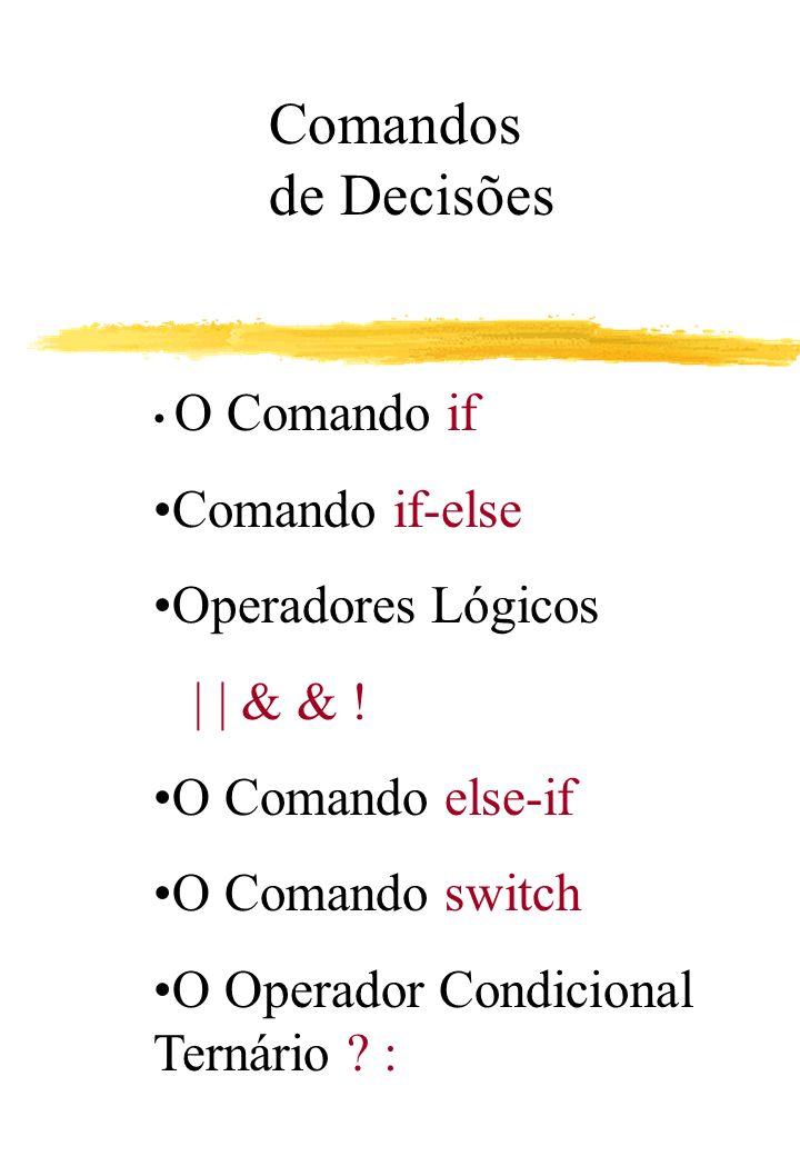 Comandos de Decisões Comando if-else Operadores Lógicos | | & & !