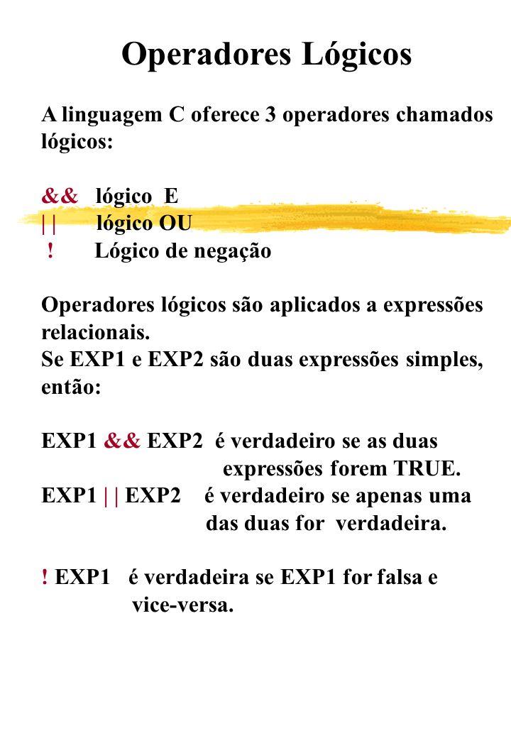 Operadores Lógicos A linguagem C oferece 3 operadores chamados. lógicos: && lógico E. | | lógico OU.