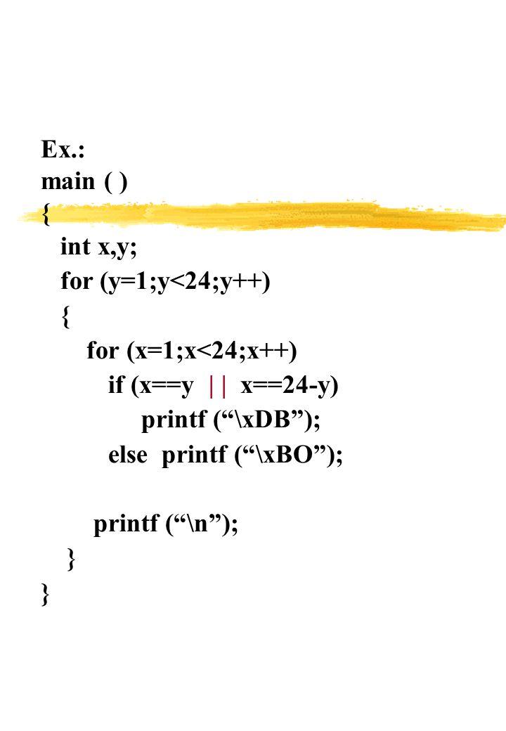 Ex.: main ( ) { int x,y; for (y=1;y<24;y++) for (x=1;x<24;x++) if (x==y | | x==24-y) printf ( \xDB );