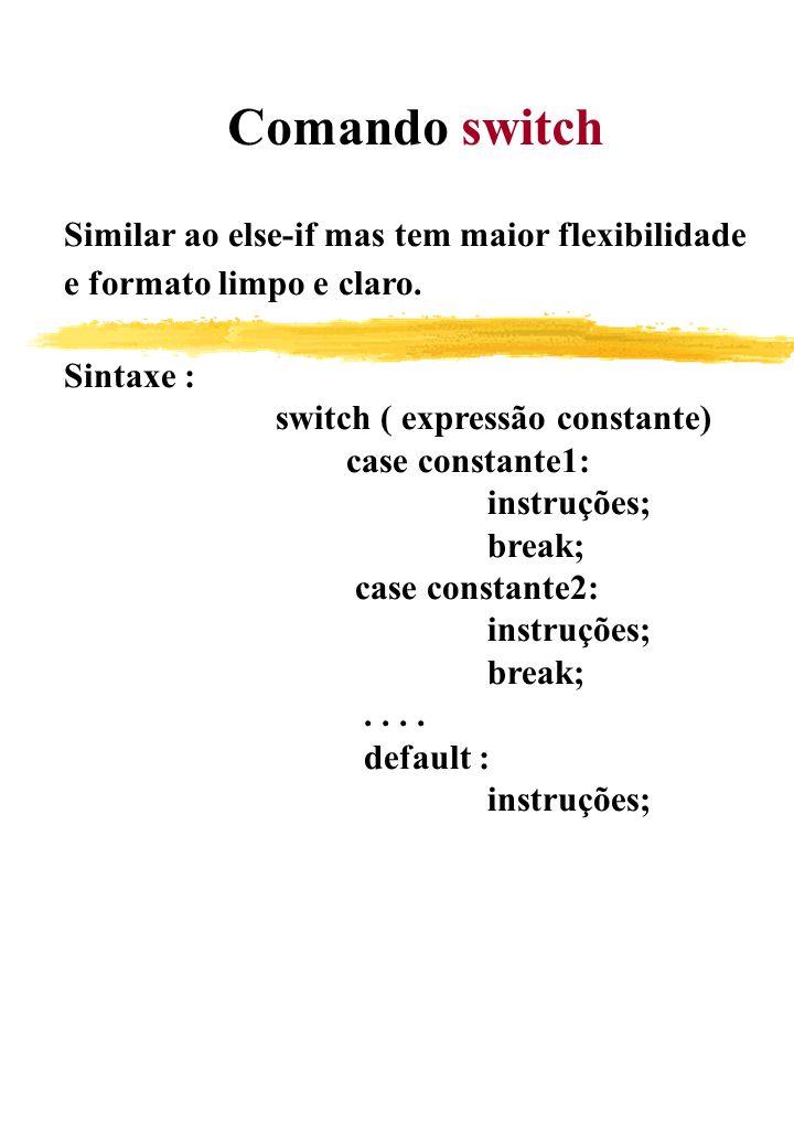 Comando switchSimilar ao else-if mas tem maior flexibilidade. e formato limpo e claro. Sintaxe : switch ( expressão constante)