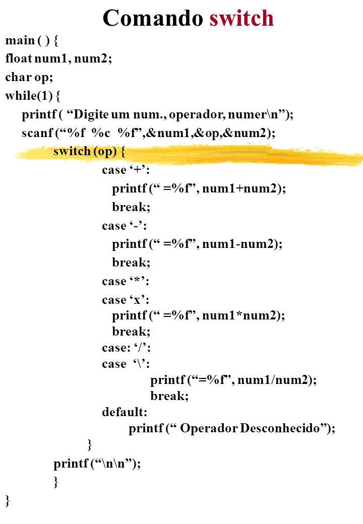 Comando switch main ( ) { float num1, num2; char op; while(1) {