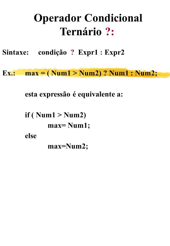 Ternário : Operador Condicional Sintaxe: condição Expr1 : Expr2