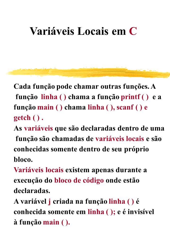 Variáveis Locais em C Cada função pode chamar outras funções. A. função linha ( ) chama a função printf ( ) e a.