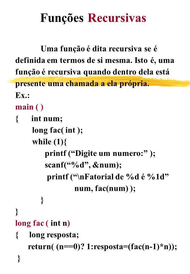 Funções Recursivas Uma função é dita recursiva se é. definida em termos de si mesma. Isto é, uma. função é recursiva quando dentro dela está.