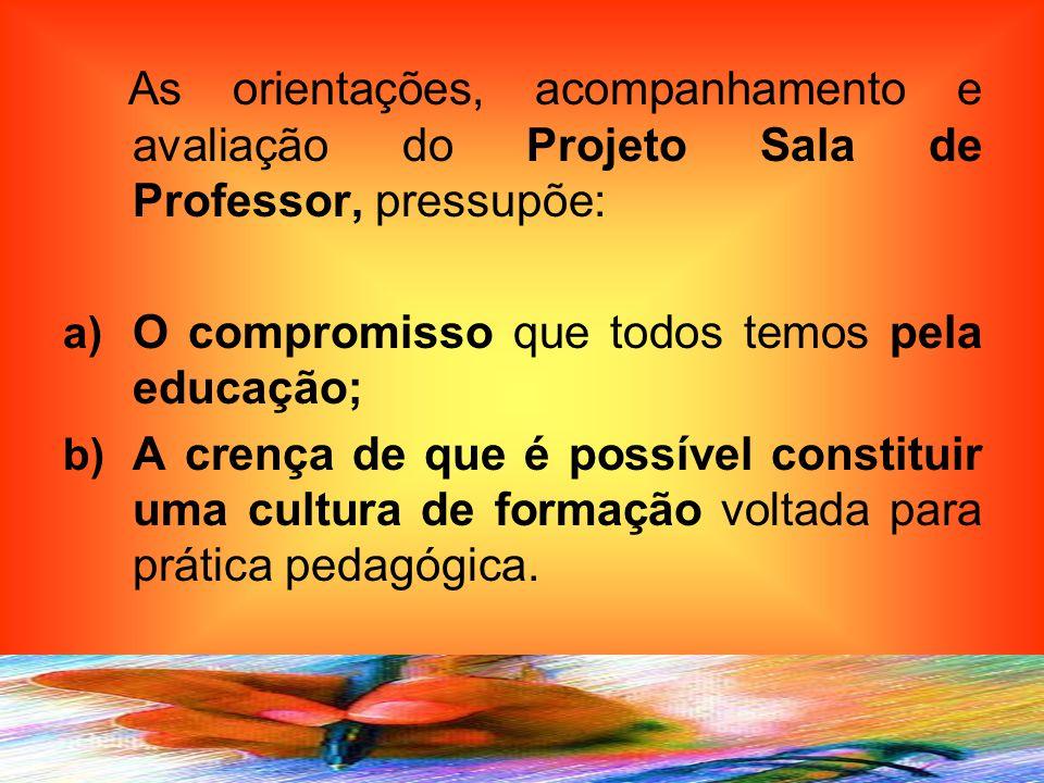 As orientações, acompanhamento e avaliação do Projeto Sala de Professor, pressupõe: