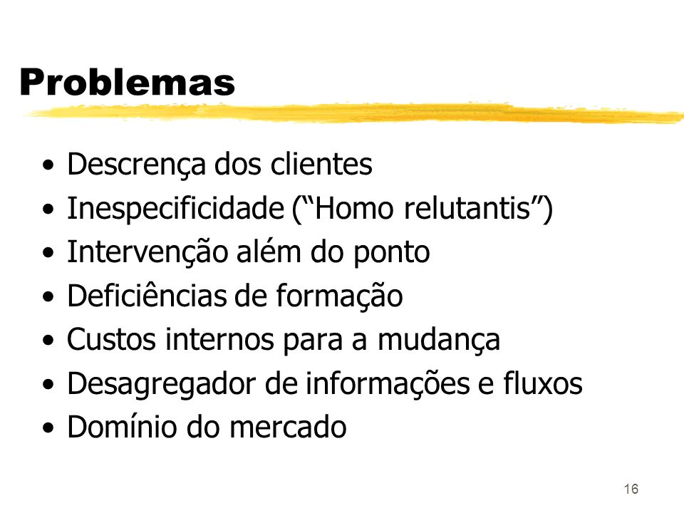 Problemas Descrença dos clientes Inespecificidade ( Homo relutantis )