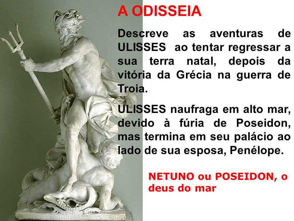 A ODISSEIA Descreve as aventuras de ULISSES ao tentar regressar a sua terra natal, depois da vitória da Grécia na guerra de Troia.