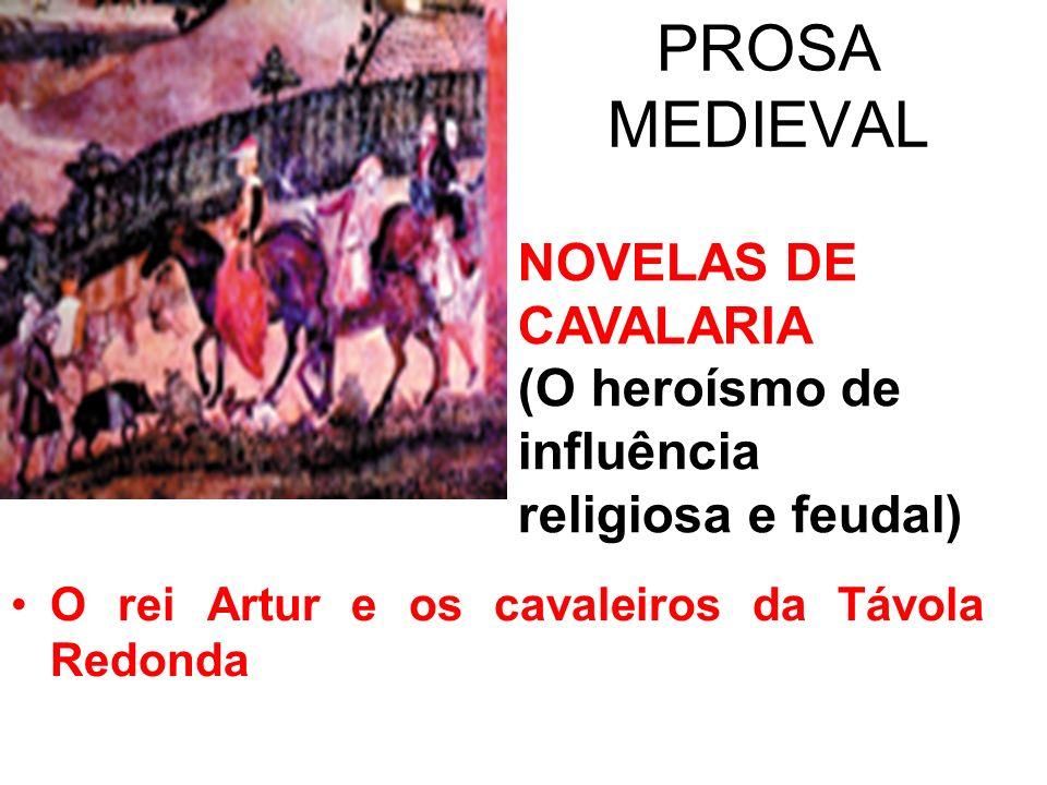PROSA MEDIEVAL NOVELAS DE CAVALARIA (O heroísmo de influência religiosa e feudal)