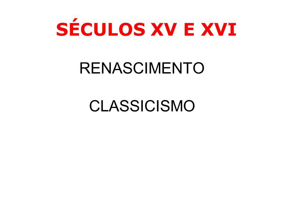 SÉCULOS XV E XVI RENASCIMENTO CLASSICISMO