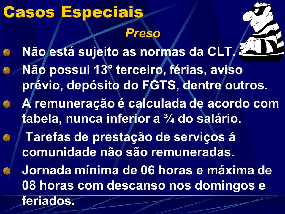 Casos Especiais Preso Não está sujeito as normas da CLT.