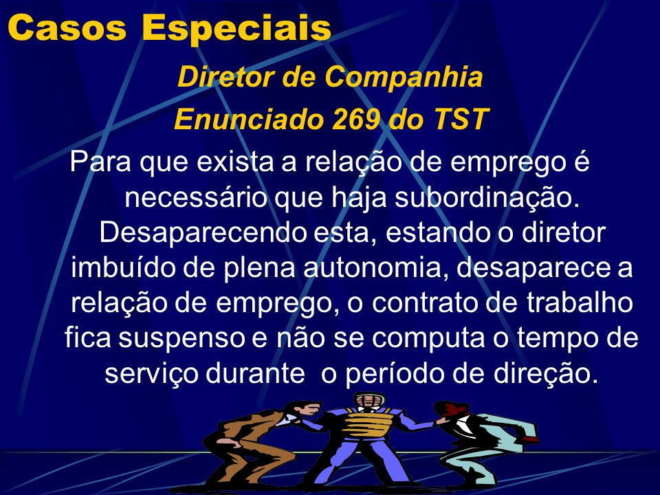 Casos Especiais Diretor de Companhia Enunciado 269 do TST