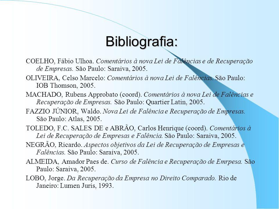 Bibliografia: COELHO, Fábio Ulhoa. Comentários à nova Lei de Falências e de Recuperação de Empresas. São Paulo: Saraiva, 2005.