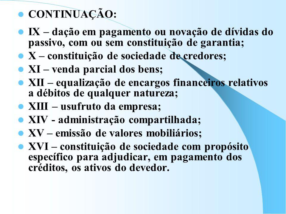 CONTINUAÇÃO: IX – dação em pagamento ou novação de dívidas do passivo, com ou sem constituição de garantia;