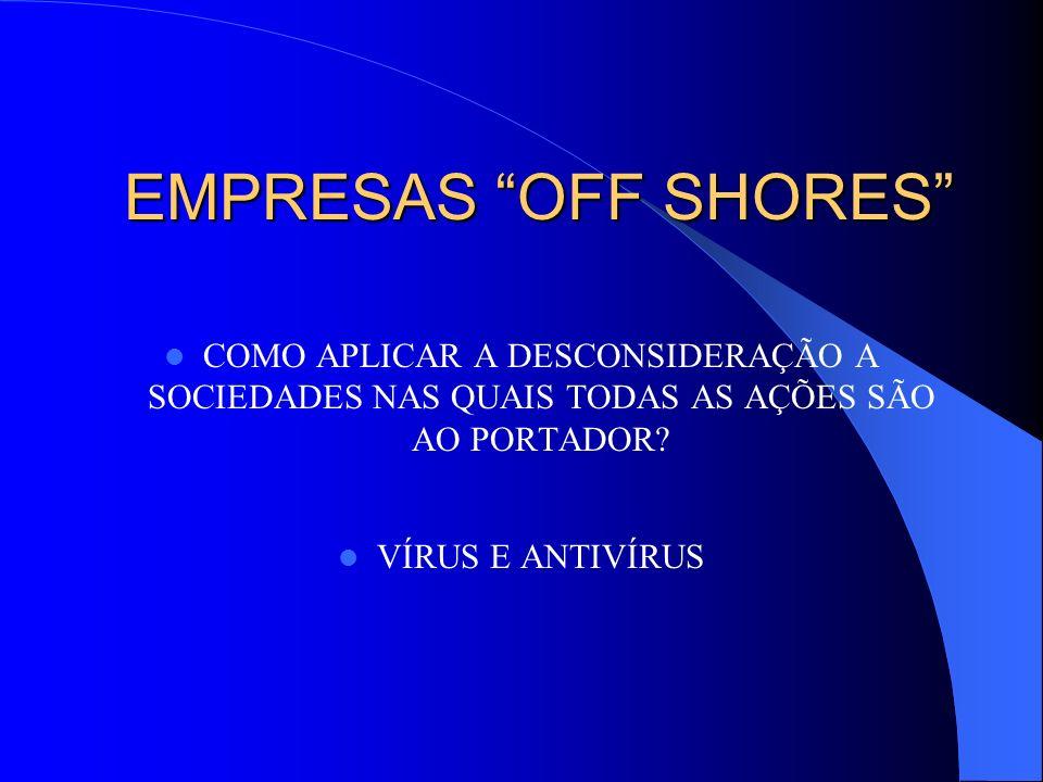 EMPRESAS OFF SHORES COMO APLICAR A DESCONSIDERAÇÃO A SOCIEDADES NAS QUAIS TODAS AS AÇÕES SÃO AO PORTADOR