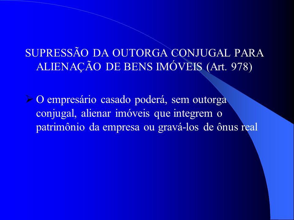SUPRESSÃO DA OUTORGA CONJUGAL PARA ALIENAÇÃO DE BENS IMÓVEIS (Art. 978)