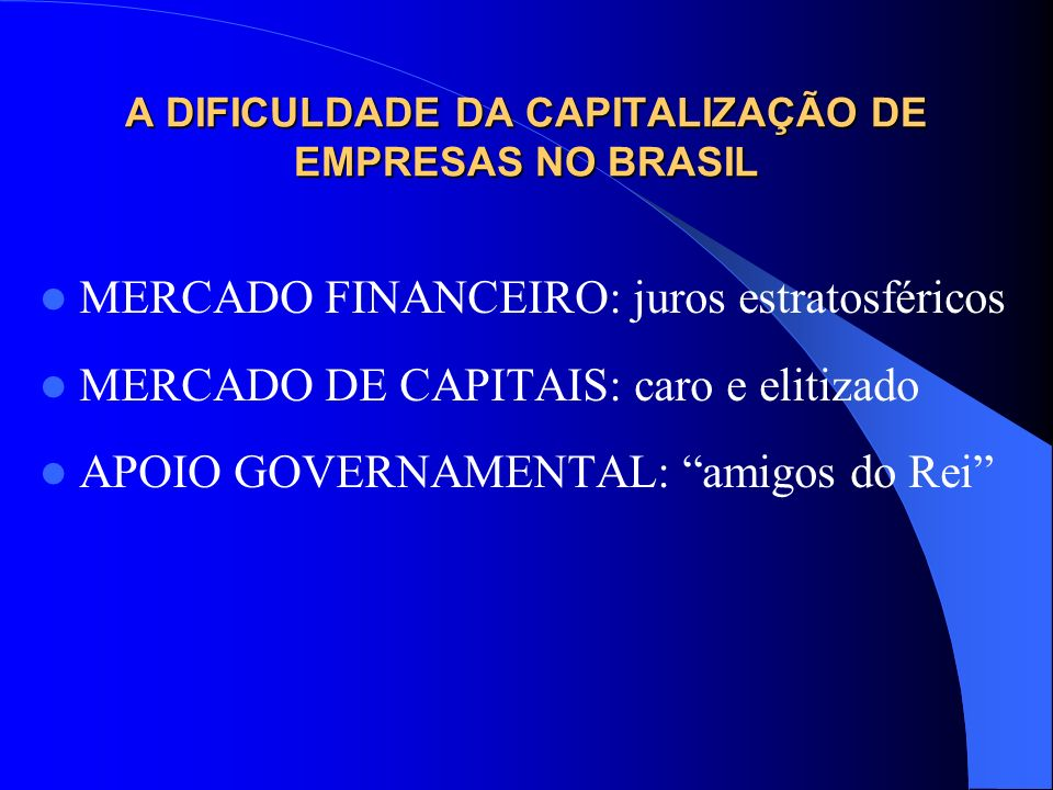A DIFICULDADE DA CAPITALIZAÇÃO DE EMPRESAS NO BRASIL