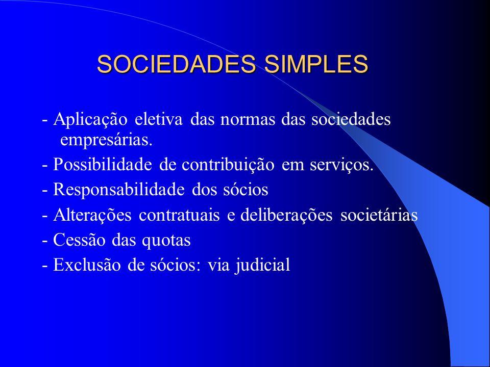 SOCIEDADES SIMPLES - Aplicação eletiva das normas das sociedades empresárias. - Possibilidade de contribuição em serviços.