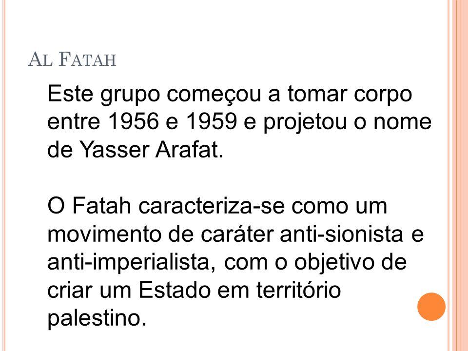 Al Fatah Este grupo começou a tomar corpo entre 1956 e 1959 e projetou o nome de Yasser Arafat.