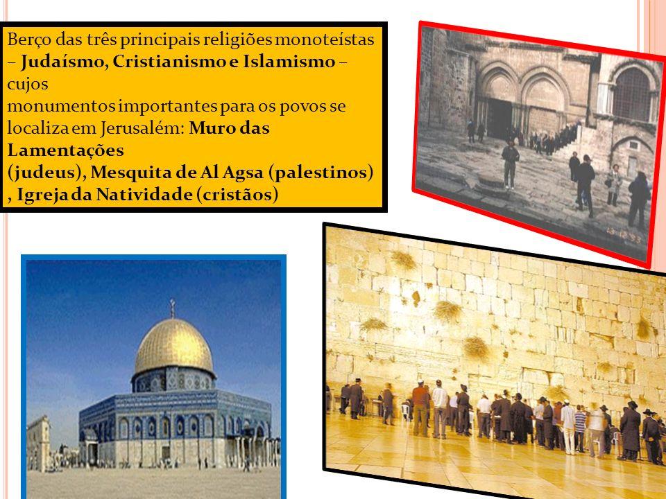 Berço das três principais religiões monoteístas – Judaísmo, Cristianismo e Islamismo – cujos