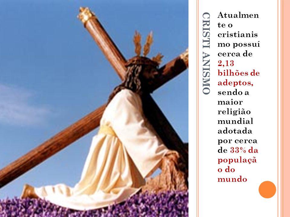 Atualmen te o cristianis mo possuí cerca de 2,13 bilhões de adeptos, sendo a maior religião mundial adotada por cerca de 33% da populaçã o do mundo