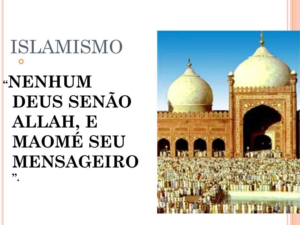 ISLAMISMO NENHUM DEUS SENÃO ALLAH, E MAOMÉ SEU MENSAGEIRO .