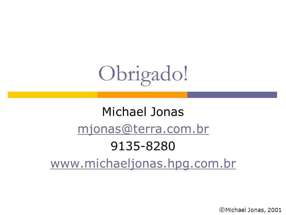 Obrigado! Michael Jonas mjonas@terra.com.br 9135-8280