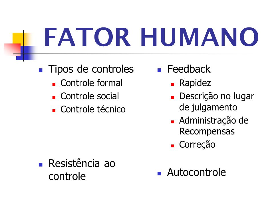 FATOR HUMANO Tipos de controles Resistência ao controle Feedback