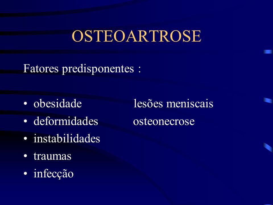 OSTEOARTROSE Fatores predisponentes : obesidade lesões meniscais
