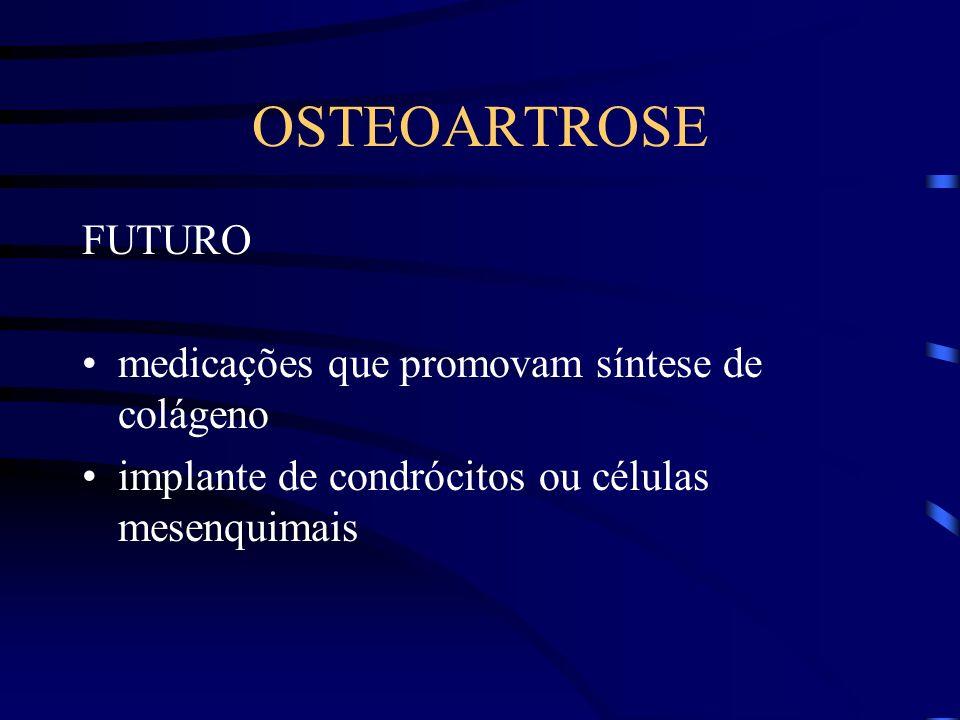 OSTEOARTROSE FUTURO medicações que promovam síntese de colágeno